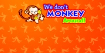 We Don't Monkey Around